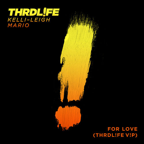 For Love (THRDL!FE V!P) by THRDL!FE x Kelli-Leigh x Mario
