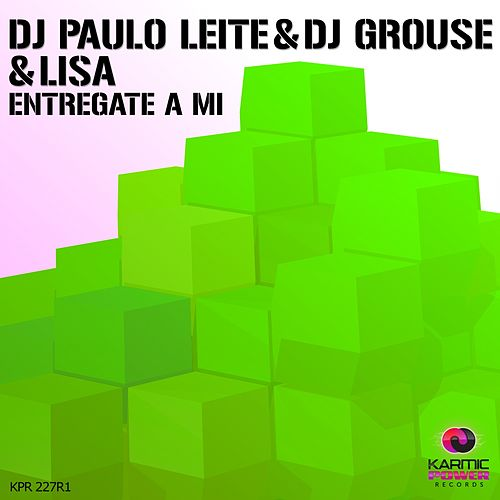 Entregate a Mi (Remixes, Pt. 1) by DJ Paulo Leite, DJ Grouse, Lisa