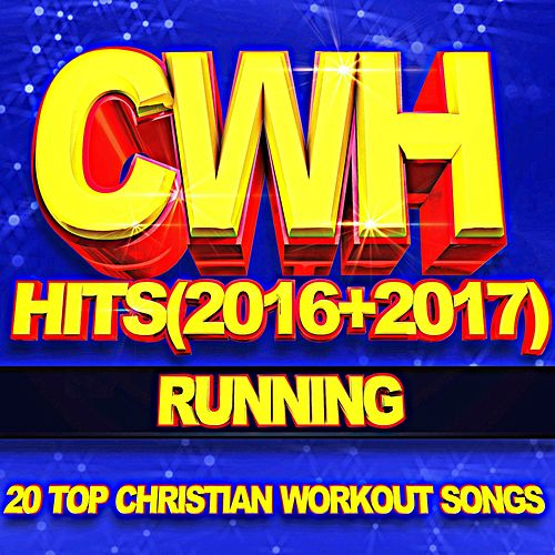 CWH: Running (2016+2017) [20 Top Christian Workout Songs] by Christian Workout Hits Group
