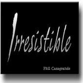Irresistible by Phil Casagrande