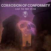 Cast the First Stone by Corrosion of Conformity