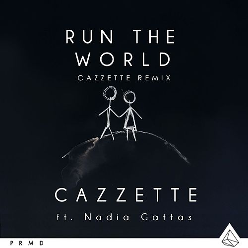 Run The World (feat. Nadia Gattas) (CAZZETTE Remix) by Cazzette