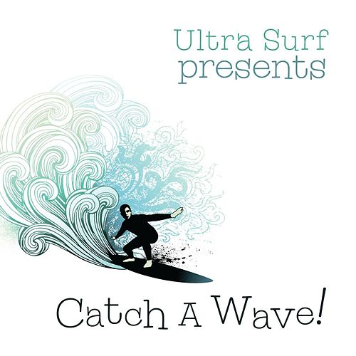 Ultra-Surf Presents: Catch A Wave by Various Artists
