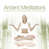 Ancient Meditations - Relaxing Music of the Renaissance and Middle Ages von Various Artists