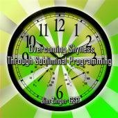 Overcoming Shyness Through Subliminal Programming by Jim Zinger Csp