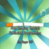 Stop Smoking Through Subliminal Programming by Jim Zinger Csp