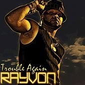 Trouble Again by Rayvon