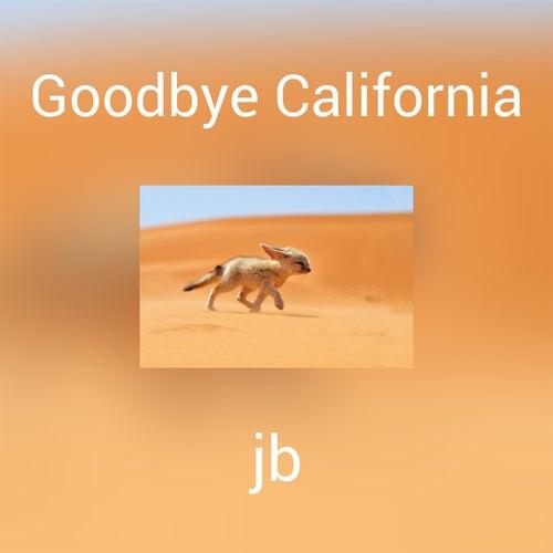 Goodbye California by JB