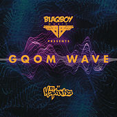 Blaqboy Music Presents Gqom Wave de DJ Maphorisa