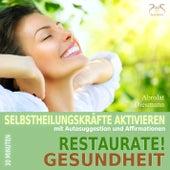 Restaurate! Gesundheit - Selbstheilungskräfte Aktivieren mit Autosuggestion und Affirmationen von Torsten Abrolat