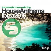 Sirup House Anthems Ibiza 2016 by Various Artists