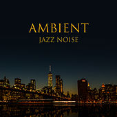 Ambient Jazz Noise by Unspecified