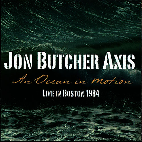 An Ocean in Motion - Live in Boston 1984 by Jon Butcher Axis