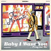 Baby I Want You (7-inch) by The Moments