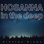Hosanna in the Deep by Brenton Brown