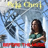 Before the Music by Bria Cheri