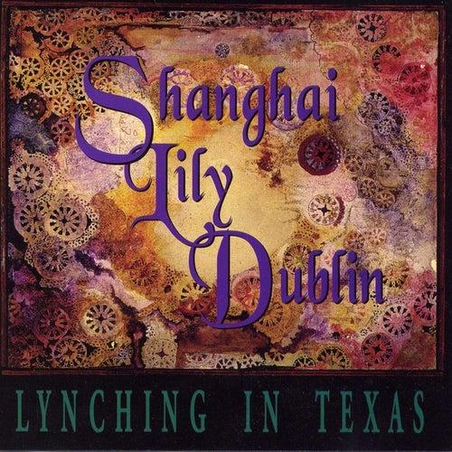 Lynching In Texas by Shanghai Lily Dublin