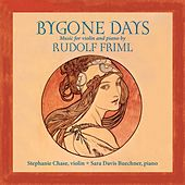 Friml, Rudolf: Bygone Days - The Music Of Rudolf Friml by Stephanie Chase