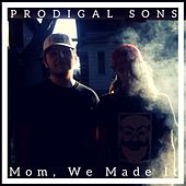 Mom, We Made It by Prodigal Sons