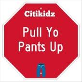 Pull Yo Pants Up by Citikidz