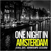 One Night In Amsterdam: Chill Out, Downtempo Session - EP by Various Artists