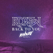 Back to You (Icehunt Remix) by KDrew
