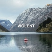 Violent (Original Motion Picture Soundtrack) by We Are The City