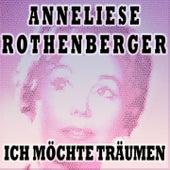 Ich Möchte Träumen von Anneliese Rothenberger
