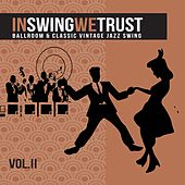 In Swing We Trust, Vol. 2 (Ballroom & Classic Vintage Jazz Swing) de Various Artists