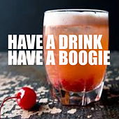 Have A Drink - Have A Boogie de Various Artists