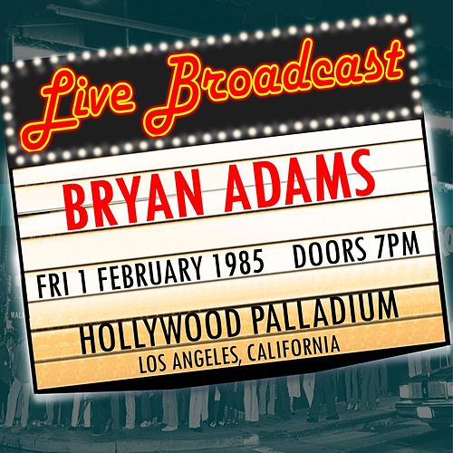 "Bryan Adams: ""Live Broadcast 1st February 1985 Hollywood Palladium"""