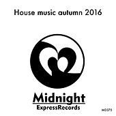 House Music Autumn 2016 - EP by Various Artists