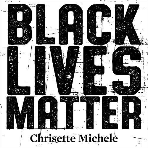 Black Lives Matter by Chrisette Michele
