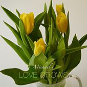 Love Grows by Michael e
