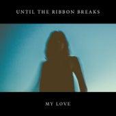 My Love de Until The Ribbon Breaks