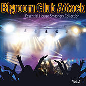 Bigroom Club Attack, Vol. 2 - Essential House Smashers Collection by Various Artists