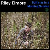 Softly as in a Morning Sunrise by Riley Elmore
