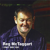 I Only See You by Reg McTaggart