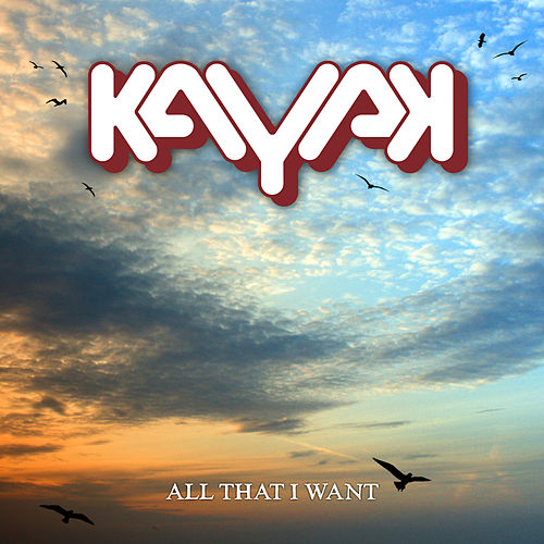 All That I Want by Kayak