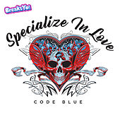 Specialize In Love by Code Blue
