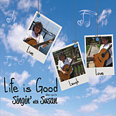 Life Is Good When You're Singin' with Susan by Susan Shane-Linder