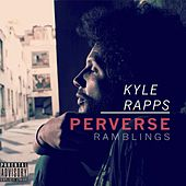 Perverse Ramblings by Kyle Rapps