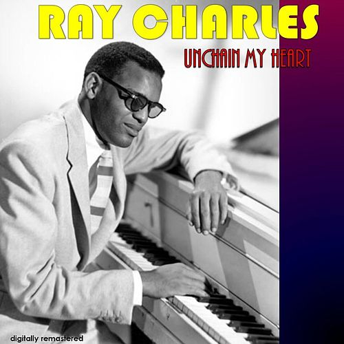 Unchain My Heart (Digitally Remastered) by Ray Charles