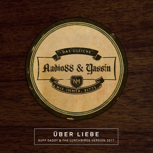 Über Liebe (Suff Daddy & The Lunchbirds Version) von Audio88 & Yassin