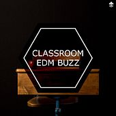 Classroom EDM Buzz by Various Artists