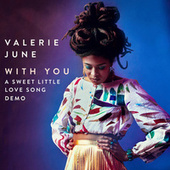With You - A Sweet Little Love Song Demo by Valerie June