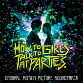 How to Talk to Girls at Parties (Original Motion Picture Soundtrack) by Various Artists