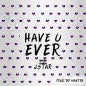 Have U Ever by Jstar