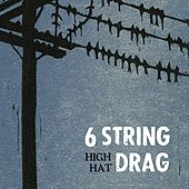 High Hat by 6 String Drag