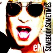 Somebody. Sometimes EP by EM